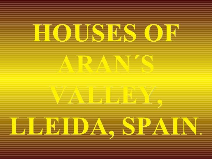 HOUSES OF ARAN´S VALLEY, LLEIDA, SPAIN .