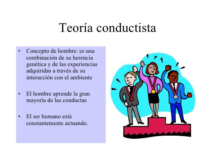 Teoría conductista <ul><li>Concepto de hombre: es una combinación de su herencia genética y de las experiencias adquiridas...