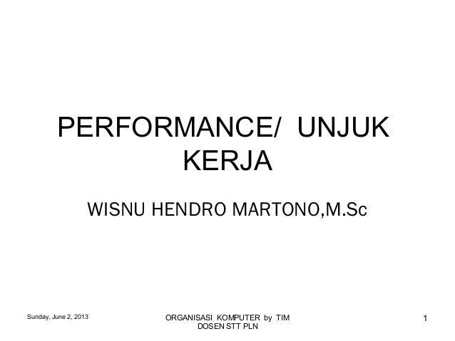 Sunday, June 2, 2013 ORGANISASI KOMPUTER by TIMDOSEN STT PLN1PERFORMANCE/ UNJUKKERJAWISNU HENDRO MARTONO,M.Sc