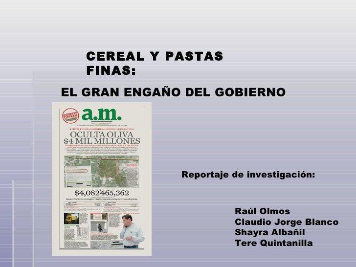 CEREAL Y PASTAS FINAS: EL GRAN ENGAÑO DEL GOBIERNO Reportaje de investigación: Raúl Olmos  Claudio Jorge Blanco Shayra Alb...