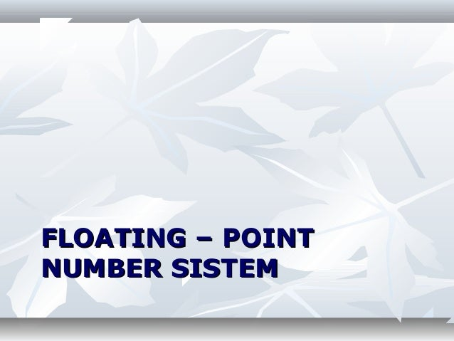FLOATING – POINTFLOATING – POINTNUMBER SISTEMNUMBER SISTEM
