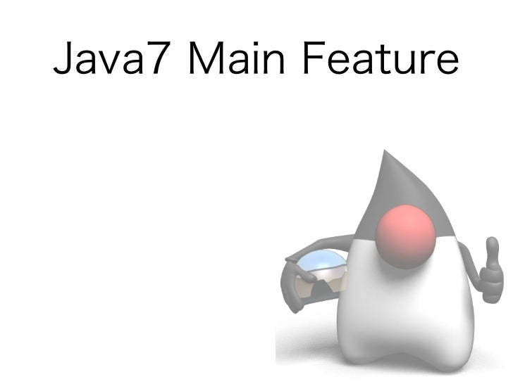 Java7 Main Feature• Project Coin• NIO.2 (More New APIs for Java Platform)