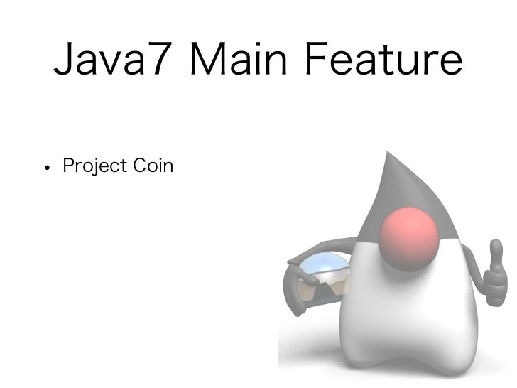 Java7 Main Feature• Project Coin• NIO.2 (More New APIs for Java Platform)• InvokeDynamic