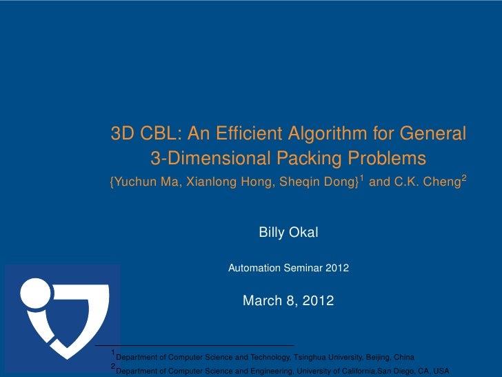 .    3D CBL: An Efficient Algorithm for General        3-Dimensional Packing Problems    {Yuchun Ma, Xianlong Hong, Sheqin ...
