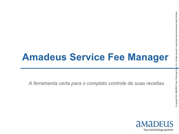 Amadeus Service Fee Manager A ferramenta certa para o completo controle de suas receitas.