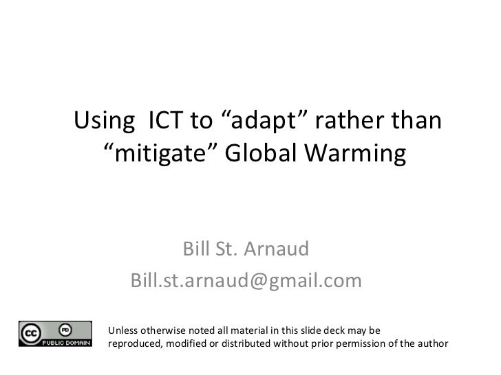 "Using ICT to ""adapt"" rather than  ""mitigate"" Global Warming               Bill St. Arnaud       Bill.st.arnaud@gmail.com  ..."