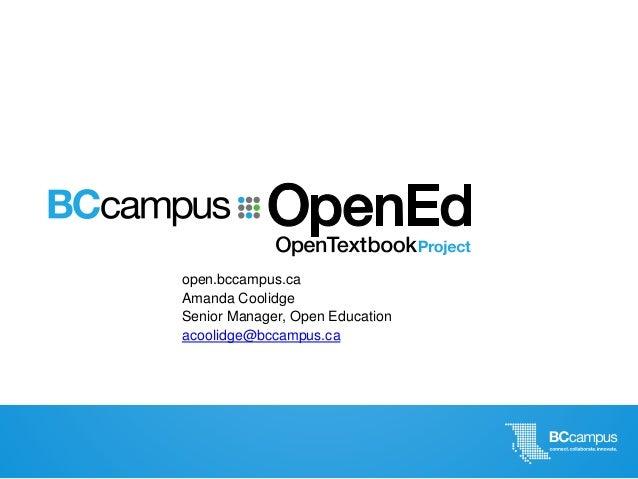 open.bccampus.ca Amanda Coolidge Senior Manager, Open Education acoolidge@bccampus.ca
