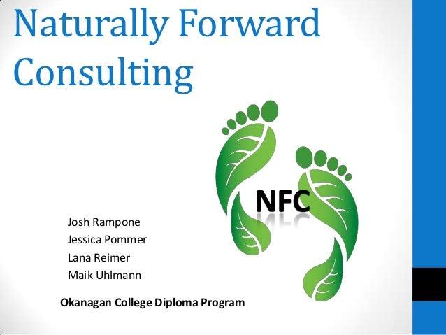 Naturally ForwardConsulting   Josh Rampone   Jessica Pommer   Lana Reimer   Maik Uhlmann  Okanagan College Diploma Program