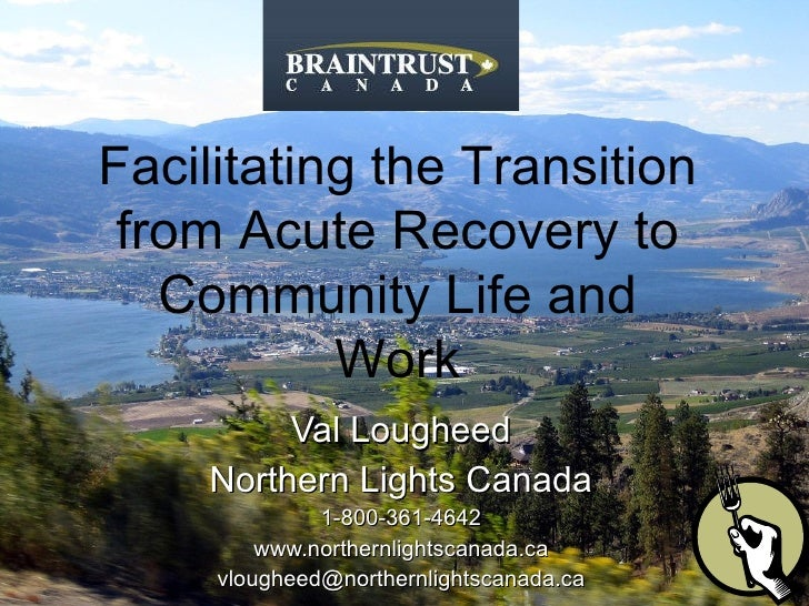 Val Lougheed Northern Lights Canada 1-800-361-4642 www.northernlightscanada.ca [email_address]   Facilitating the Transiti...