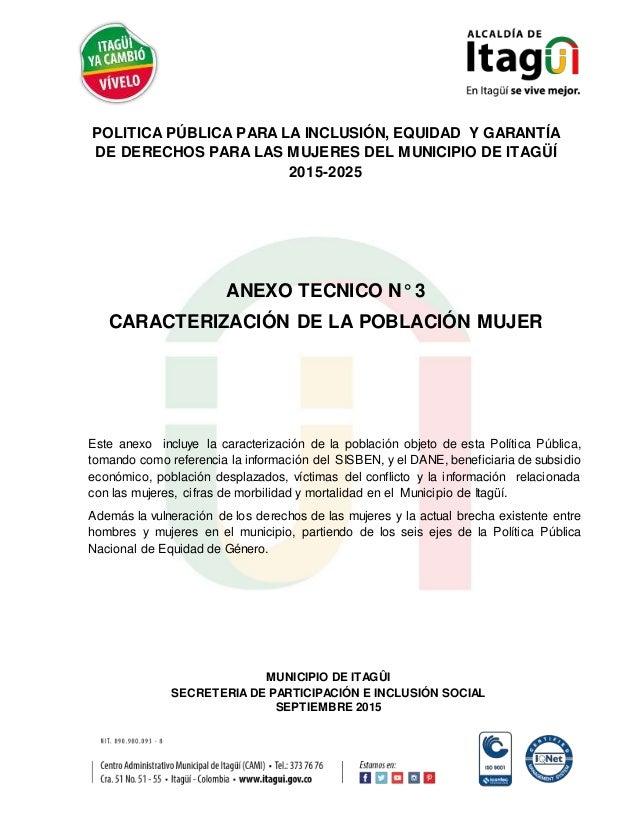 POLITICA PÚBLICA PARA LA INCLUSIÓN, EQUIDAD Y GARANTÍA DE DERECHOS PARA LAS MUJERES DEL MUNICIPIO DE ITAGÜÍ 2015-2025 ANEX...