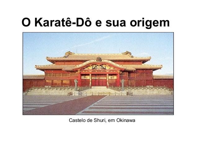 O Karatê-Dô e sua origem Castelo de Shuri, em Okinawa