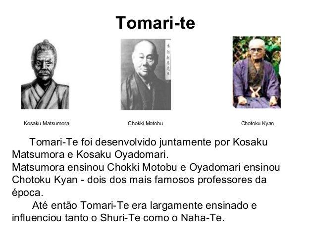 Tomari-te Kosaku Matsumora Chokki Motobu Chotoku Kyan Tomari-Te foi desenvolvido juntamente por Kosaku Matsumora e Kosaku ...