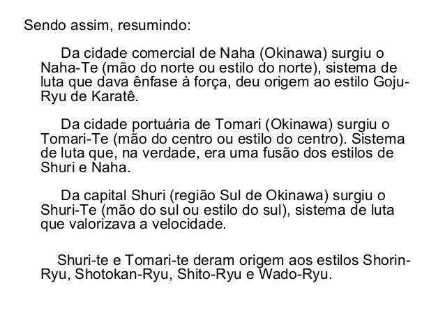 Sendo assim, resumindo: Da cidade comercial de Naha (Okinawa) surgiu o Naha-Te (mão do norte ou estilo do norte), sistema ...