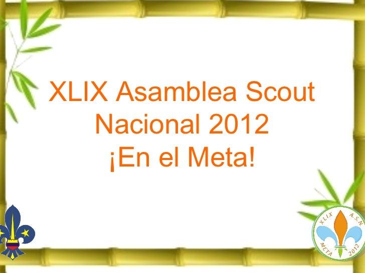 XLIX Asamblea Scout Nacional 2012 ¡En el Meta!