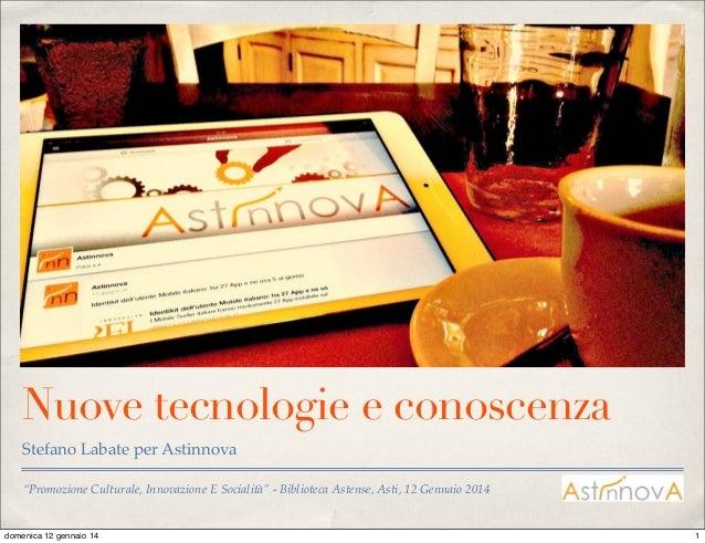 """""""Promozione Culturale, Innovazione E Socialità"""" - Biblioteca Astense, Asti, 12 Gennaio 2014 Nuove tecnologie e conoscenza ..."""