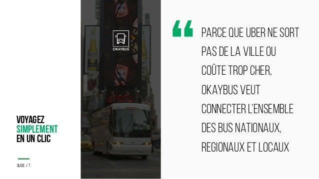 MARK04 Slide / PARCE QUE UBER NE SORT PAS DE LA VILLE OU COÛTE TROP CHER, OKAYBUS VEUT CONNECTER L'ENSEMBLE DES BUS NATION...