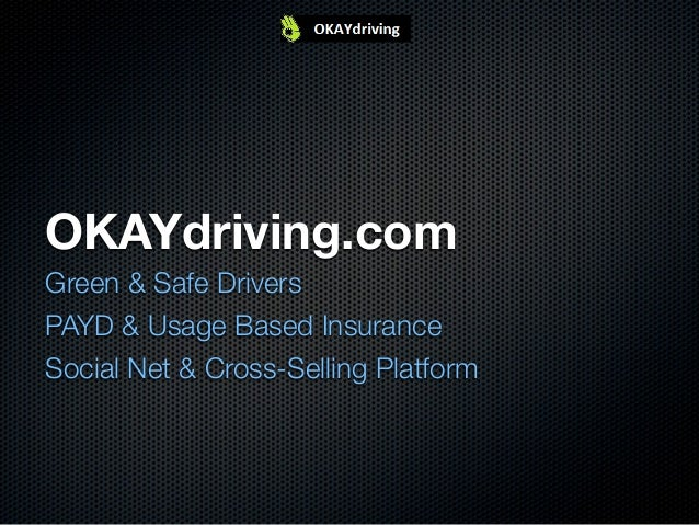 OKAYdriving.comGreen & Safe DriversPAYD & Usage Based InsuranceSocial Net & Cross-Selling Platform