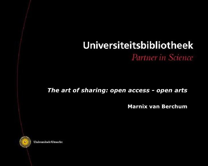 The art of sharing: open access - open arts                        Marnix van Berchum