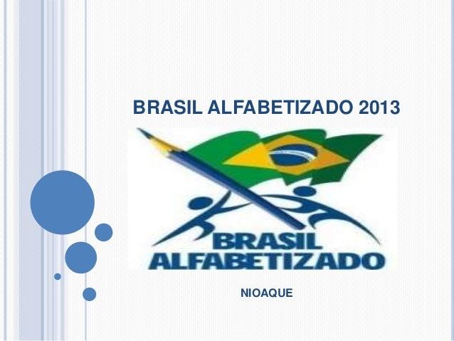 BRASIL ALFABETIZADO 2013  NIOAQUE