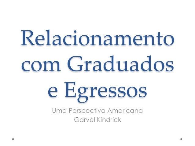 Relacionamento com Graduados e Egressos Uma Perspectiva Americana Garvel Kindrick