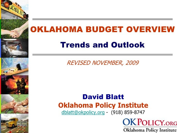OKLAHOMA BUDGET OVERVIEW     Trends and Outlook         REVISED NOVEMBER, 2009               David Blatt     Oklahoma Poli...