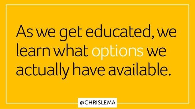 @CHRISLEMA Aswegeteducated,we learnwhatoptionswe actuallyhaveavailable.