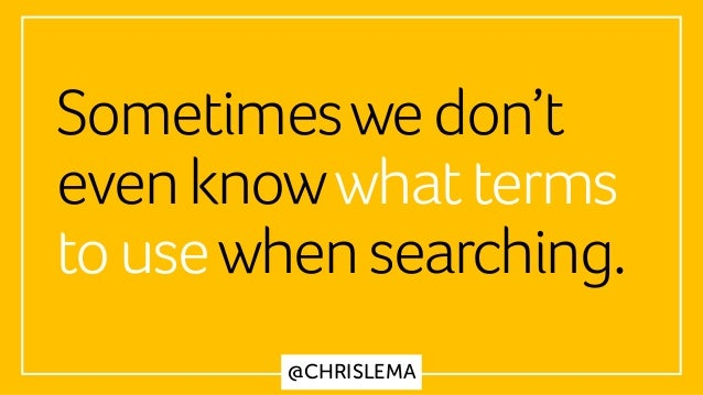 @CHRISLEMA Sometimeswedon't evenknowwhatterms tousewhensearching.