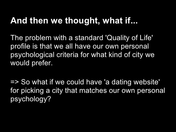 And then we thought, what if...The problem with a standard Quality of Lifeprofile is that we all have our own personalpsyc...