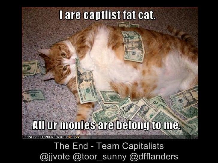 The End - Team Capitalists@jjvote @toor_sunny @dfflanders