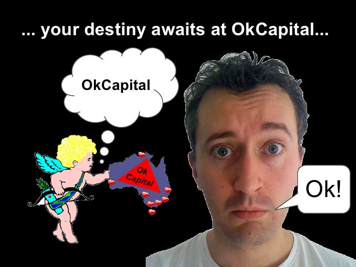 ... your destiny awaits at OkCapital...       OkCapital                                   Ok!