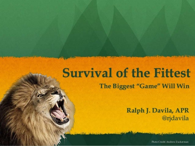 "Survival of the FittestThe Biggest ""Game"" Will WinPhoto Credit: Andrew ZuckermanRalph J. Davila, APR@rjdavila"