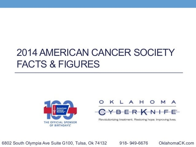 2014 AMERICAN CANCER SOCIETY FACTS & FIGURES 6802 South Olympia Ave Suite G100, Tulsa, Ok 74132 918- 949-6676 OklahomaCK.c...