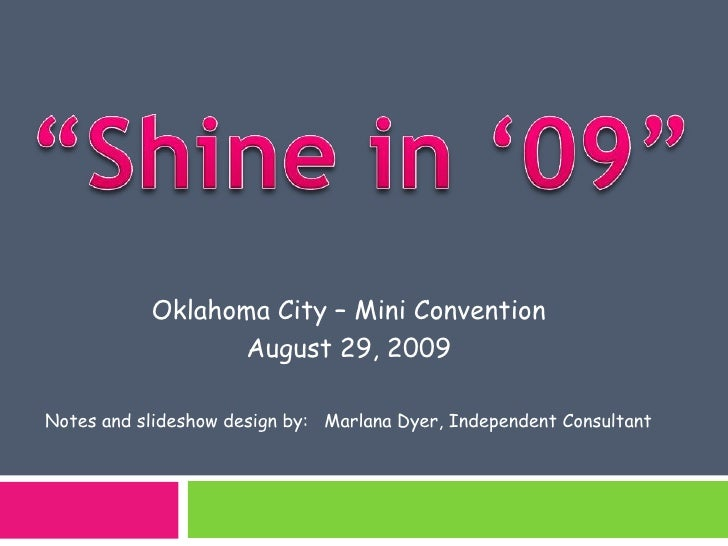 """Shine in '09""<br />Oklahoma City – Mini Convention<br />August 29, 2009<br />Notes and slideshow design by:   Marlana Dye..."