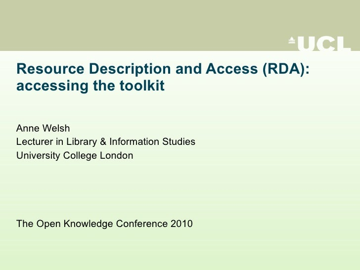 Resource Description and Access (RDA): accessing the toolkit Anne Welsh Lecturer in Library & Information Studies Universi...
