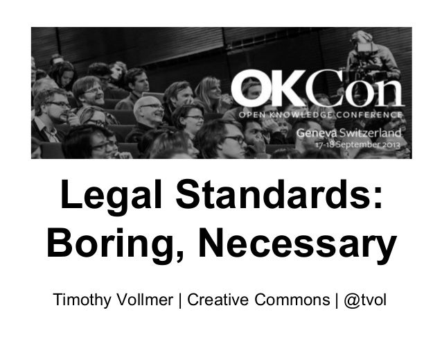 Legal Standards: Boring, Necessary Timothy Vollmer | Creative Commons | @tvol