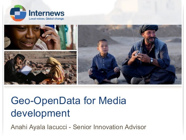 Geo-OpenData for Media development Anahi Ayala Iacucci - Senior Innovation Advisor
