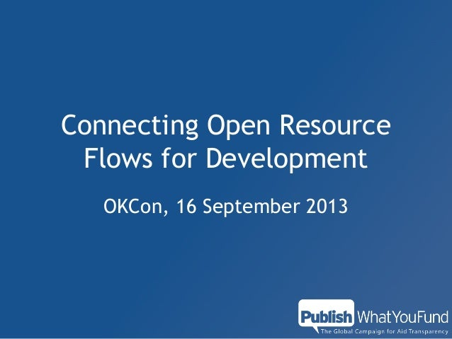 Connecting Open Resource Flows for Development OKCon, 16 September 2013