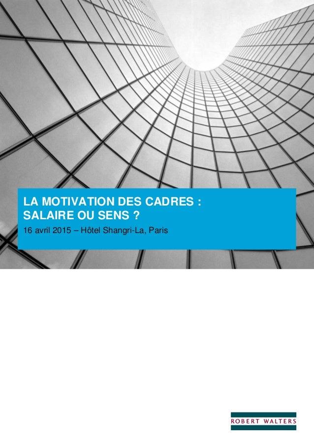LA MOTIVATION DES CADRES : SALAIRE OU SENS ? 16 avril 2015 – Hôtel Shangri-La, Paris