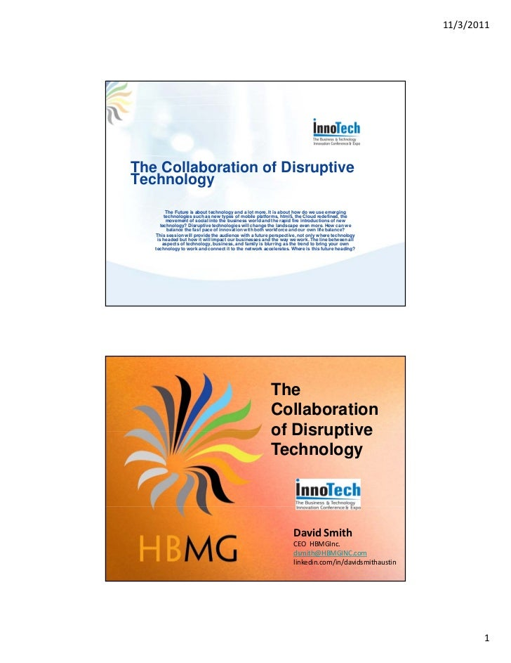 11/3/2011The Collaboration of DisruptiveTechnology         The Future is about technology and a lot more. It is about how ...