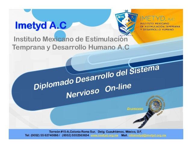 Diplomado Desarrollo del Sistema Nervioso On-line Instituto Mexicano de Estimulación Temprana y Desarrollo Humano A.C   ...