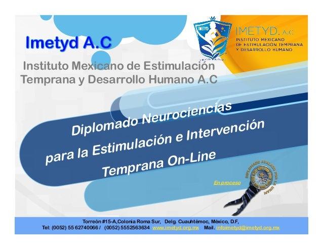Diplomado Neurociencias para la Estimulación e Intervención Temprana On-Line Instituto Mexicano de Estimulación Temprana y...
