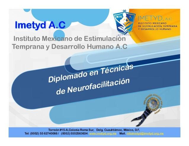 Diplomado en Técnicas de Neurofacilitación Instituto Mexicano de Estimulación Temprana y Desarrollo Humano A.C    Torre...