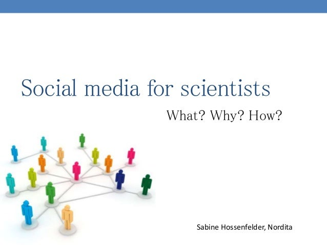 Social media for scientists What? Why? How? Sabine Hossenfelder, Nordita