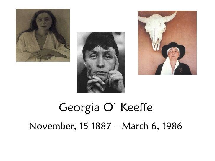 Georgia O' Keeffe November, 15 1887 – March 6, 1986