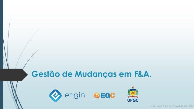 Gestão de Mudanças em F&A. Patrica de Sá Freire, Dra. ENGIN/EGC/UFSC.2017