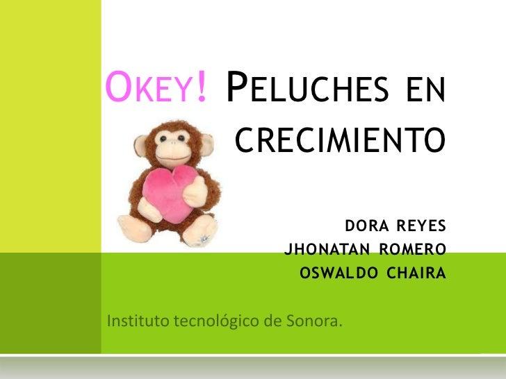 O KEY! P ELUCHES EN       CRECIMIENTO                DORA REYES          JHONATAN ROMERO           OSWALDO CHAIRA