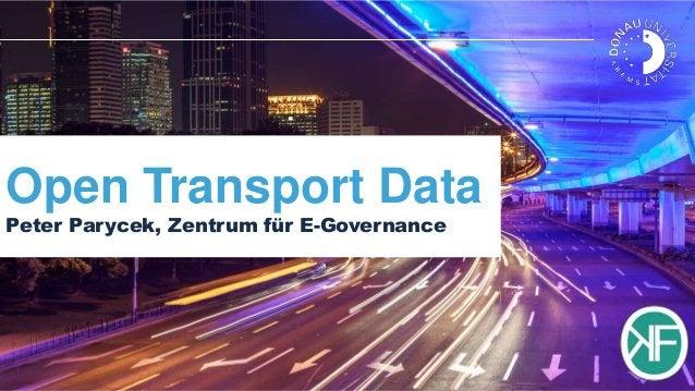 Open Transport Data Peter Parycek, Zentrum für E-Governance  Dr. Peter Parycek Donau-Universität Krems. Die Universität fü...