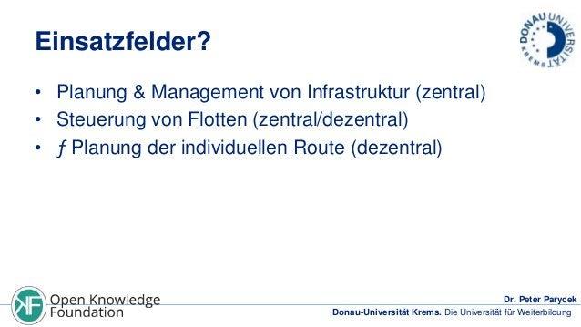 Einsatzfelder? • Planung & Management von Infrastruktur (zentral) • Steuerung von Flotten (zentral/dezentral) • ƒ Planung ...