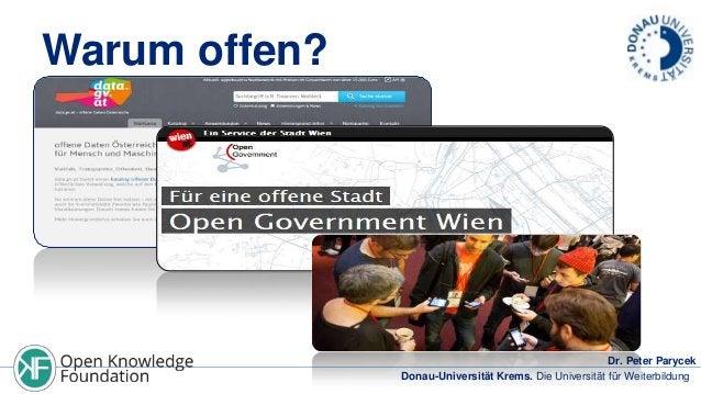 Warum offen?  Quellen: data.gv.at, cc by tr.robinson  Dr. Peter Parycek Donau-Universität Krems. Die Universität für Weite...