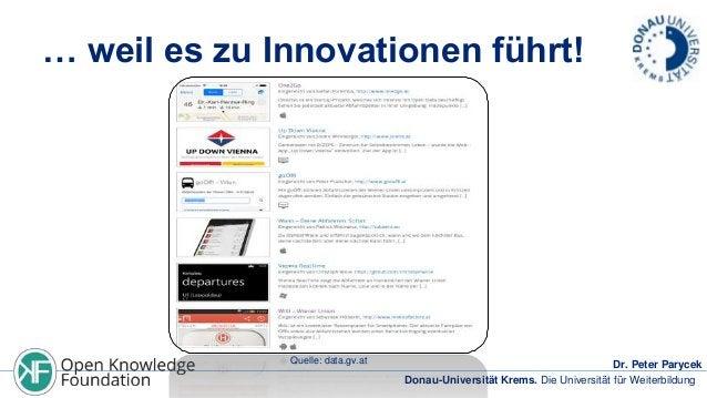 … weil es zu Innovationen führt!  Quelle: data.gv.at  Dr. Peter Parycek Donau-Universität Krems. Die Universität für Weite...